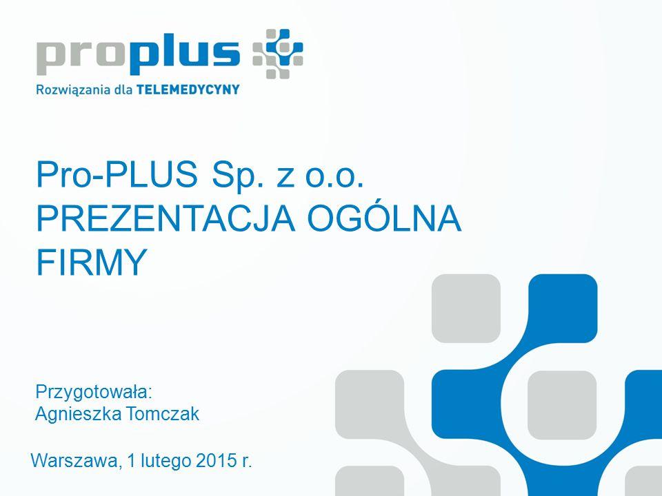 Pro-PLUS Sp. z o.o. PREZENTACJA OGÓLNA FIRMY Przygotowała: Agnieszka Tomczak Warszawa, 1 lutego 2015 r.