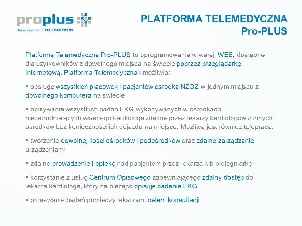 PLATFORMA TELEMEDYCZNA Pro-PLUS Platforma Telemedyczna Pro-PLUS to oprogramowanie w wersji WEB, dostępne dla użytkowników z dowolnego miejsca na świec