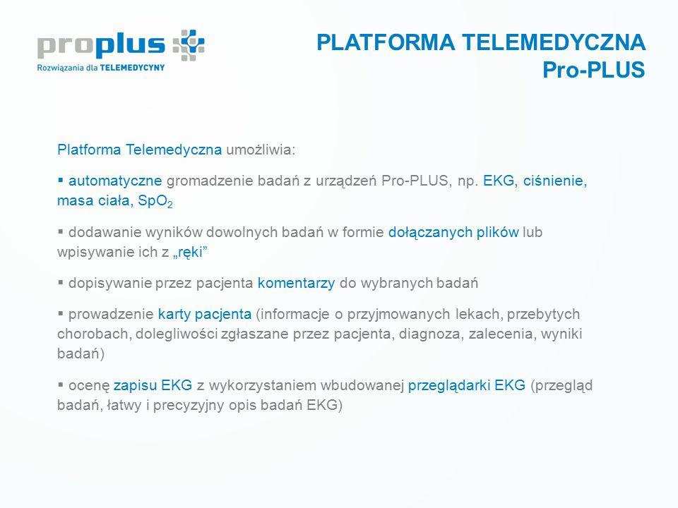 PLATFORMA TELEMEDYCZNA Pro-PLUS Platforma Telemedyczna umożliwia:  automatyczne gromadzenie badań z urządzeń Pro-PLUS, np. EKG, ciśnienie, masa ciała