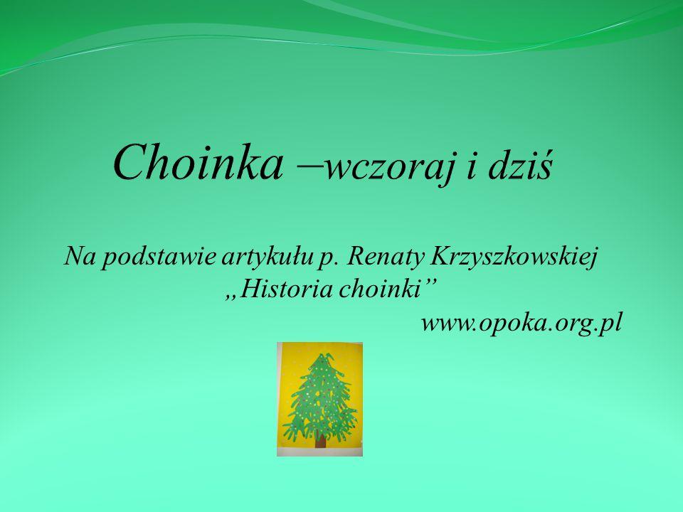 """Na podstawie artykułu p. Renaty Krzyszkowskiej """"Historia choinki"""" www.opoka.org.pl"""