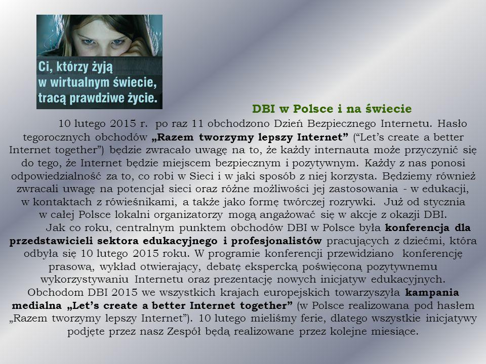 """DBI w Polsce i na świecie 10 lutego 2015 r. po raz 11 obchodzono Dzień Bezpiecznego Internetu. Hasło tegorocznych obchodów """"Razem tworzymy lepszy Inte"""