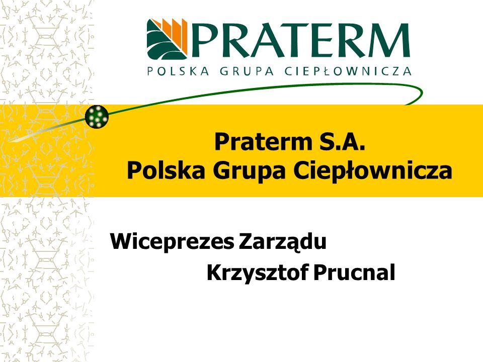 Praterm S.A. Polska Grupa Ciepłownicza Wiceprezes Zarządu Krzysztof Prucnal