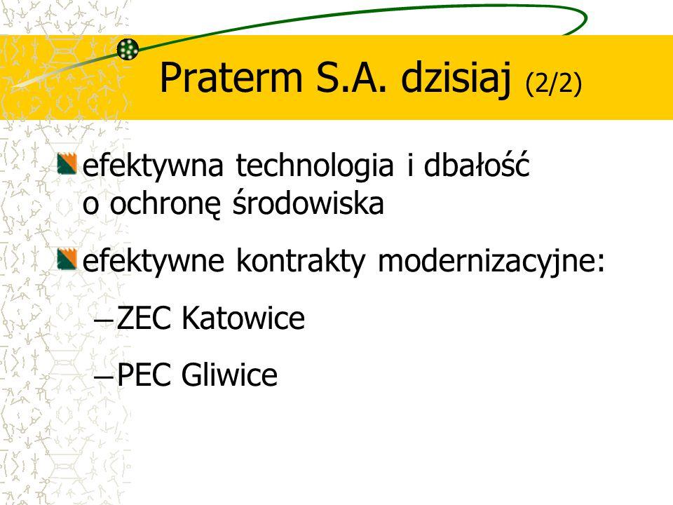 efektywna technologia i dbałość o ochronę środowiska efektywne kontrakty modernizacyjne: ― ZEC Katowice ― PEC Gliwice Praterm S.A. dzisiaj (2/2)