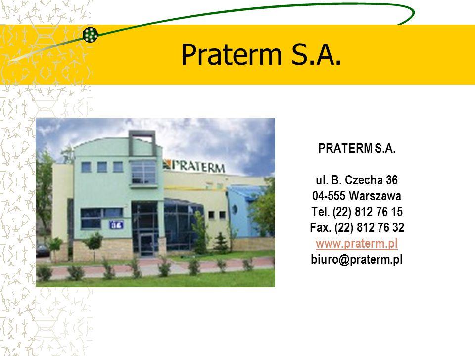 Praterm S.A. PRATERM S.A. ul. B. Czecha 36 04-555 Warszawa Tel. (22) 812 76 15 Fax. (22) 812 76 32 www.praterm.pl biuro@praterm.pl