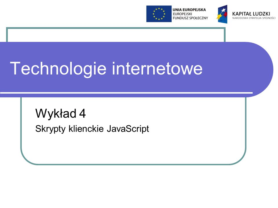 Technologie internetowe Wykład 4 Skrypty klienckie JavaScript