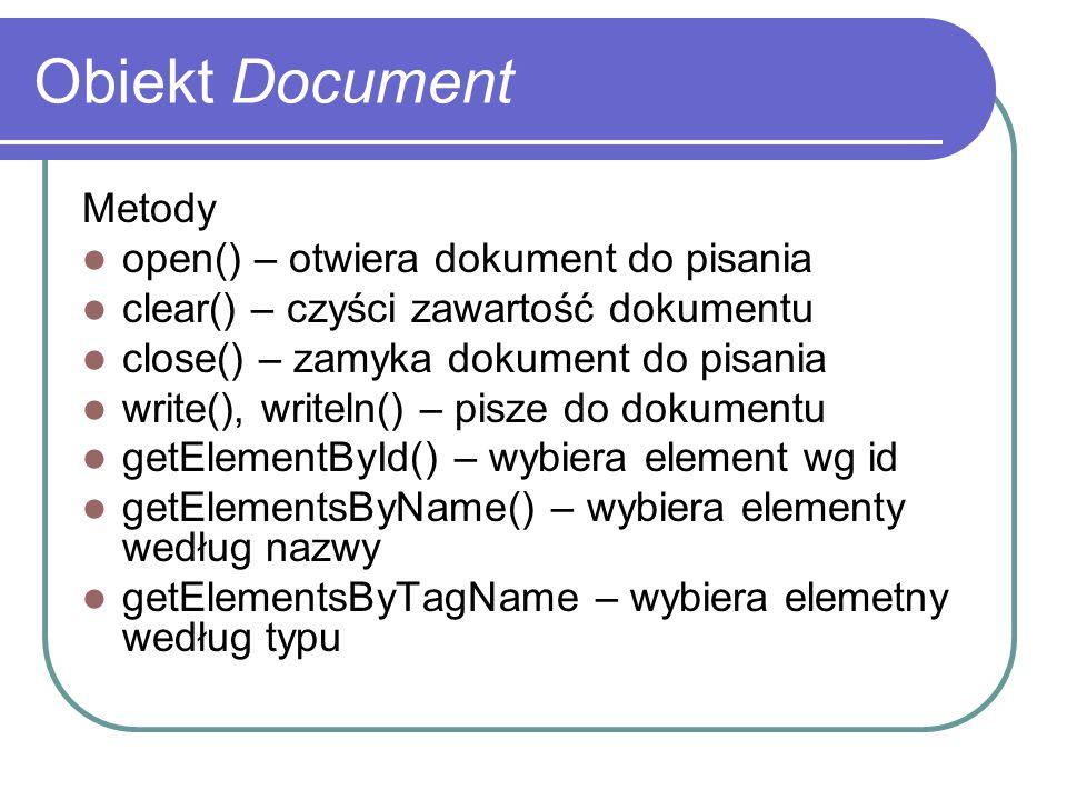 Obiekt Document Metody open() – otwiera dokument do pisania clear() – czyści zawartość dokumentu close() – zamyka dokument do pisania write(), writeln