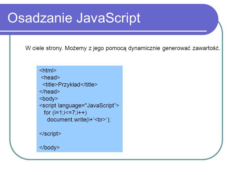 Obiekt Input Właściwości: value size maxLength type readOnly Metody: blur() click() focus() select() Klawiatura function Sprawdz() { var znak= String.fromCharCode(event.keyCode); if (znak>= 0 && znak<= 9 ) return true; else return false; } Zdarzenia: onBlur onChange onClick onFocus onKeyDown onKeyPress onKeyUp onSelect onSelectStart