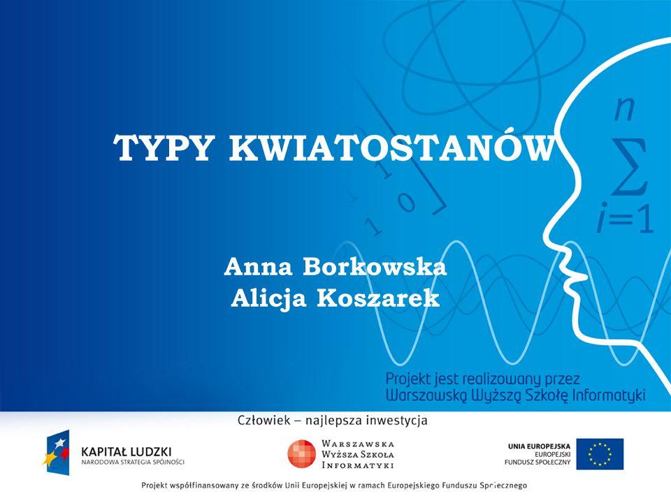 2 TYPY KWIATOSTANÓW Anna Borkowska Alicja Koszarek