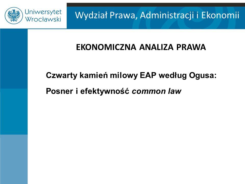 Wydział Prawa, Administracji i Ekonomii EKONOMICZNA ANALIZA PRAWA Czwarty kamień milowy EAP według Ogusa: Posner i efektywność common law