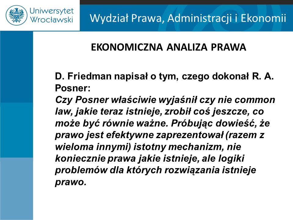 Wydział Prawa, Administracji i Ekonomii EKONOMICZNA ANALIZA PRAWA D. Friedman napisał o tym, czego dokonał R. A. Posner: Czy Posner właściwie wyjaśnił