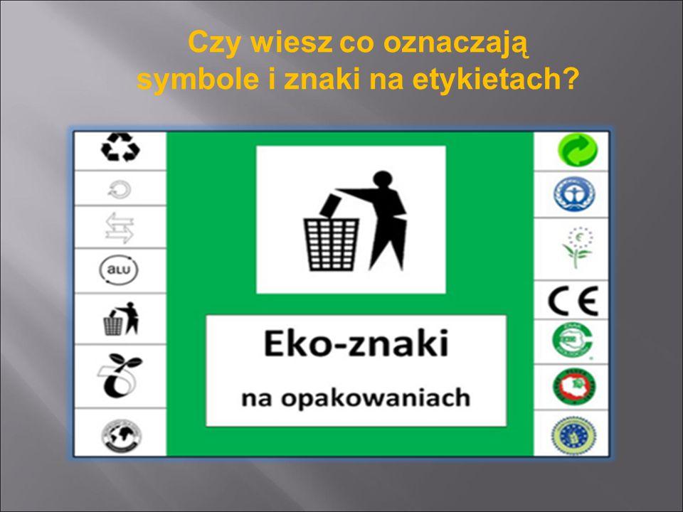 Czy wiesz co oznaczają symbole i znaki na etykietach?