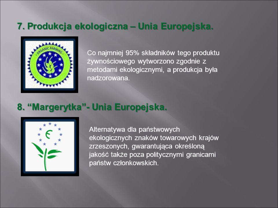 7. Produkcja ekologiczna – Unia Europejska. Co najmniej 95% składników tego produktu żywnościowego wytworzono zgodnie z metodami ekologicznymi, a prod