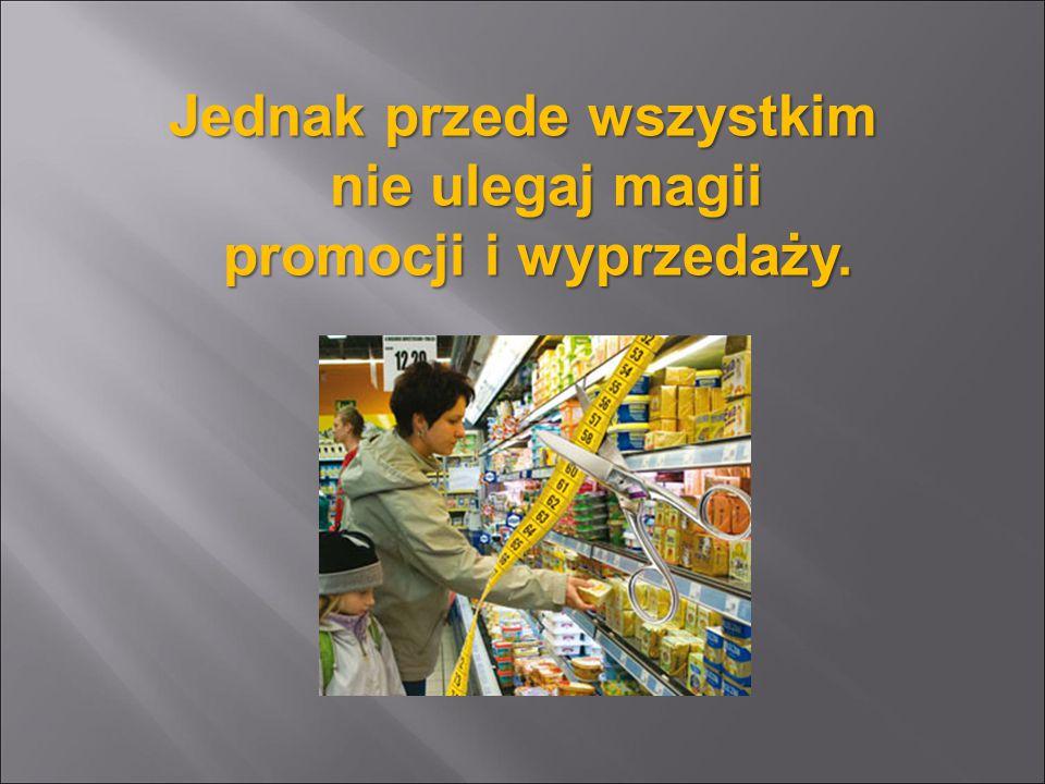 W sklepie kieruj się 3 zasadami: 1.Przeczytaj etykiety produktów.