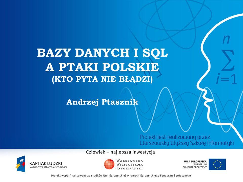 Projektujemy bazę danych cd. 13 Baza danych do rejestracji obserwacji ptaków w Polsce