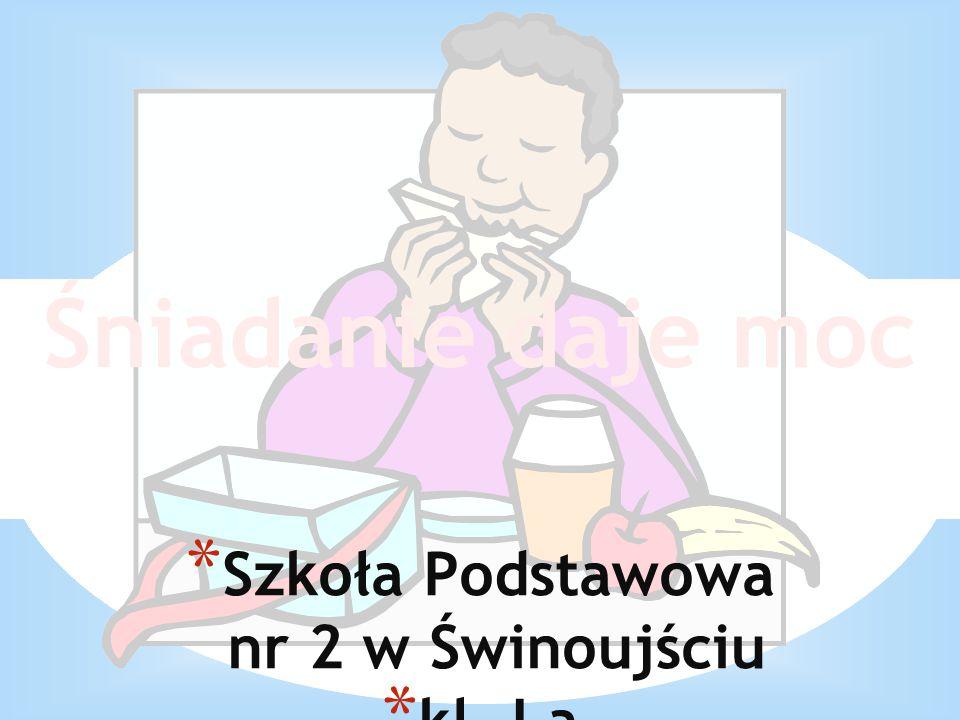 * Szkoła Podstawowa nr 2 w Świnoujściu * kl. I a * wych. Dorota Młyńczyk Śniadanie daje moc