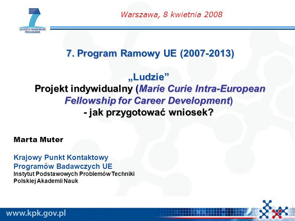 """7. Program Ramowy UE (2007-2013) """"Ludzie"""" Projekt indywidualny (Marie Curie Intra-European Fellowship for Career Development - jak przygotować wniosek"""