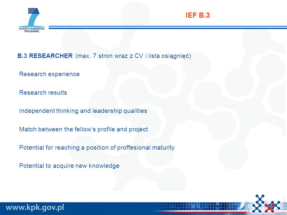 IEF B.3 B.3 RESEARCHER (max. 7 stron wraz z CV i lista osiągnięć) Research experience Research results Independent thinking and leadership qualities M