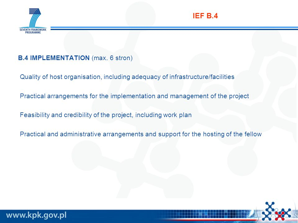IEF B.4 B.4 IMPLEMENTATION (max. 6 stron) Quality of host organisation, including adequacy of infrastructure/facilities Practical arrangements for the