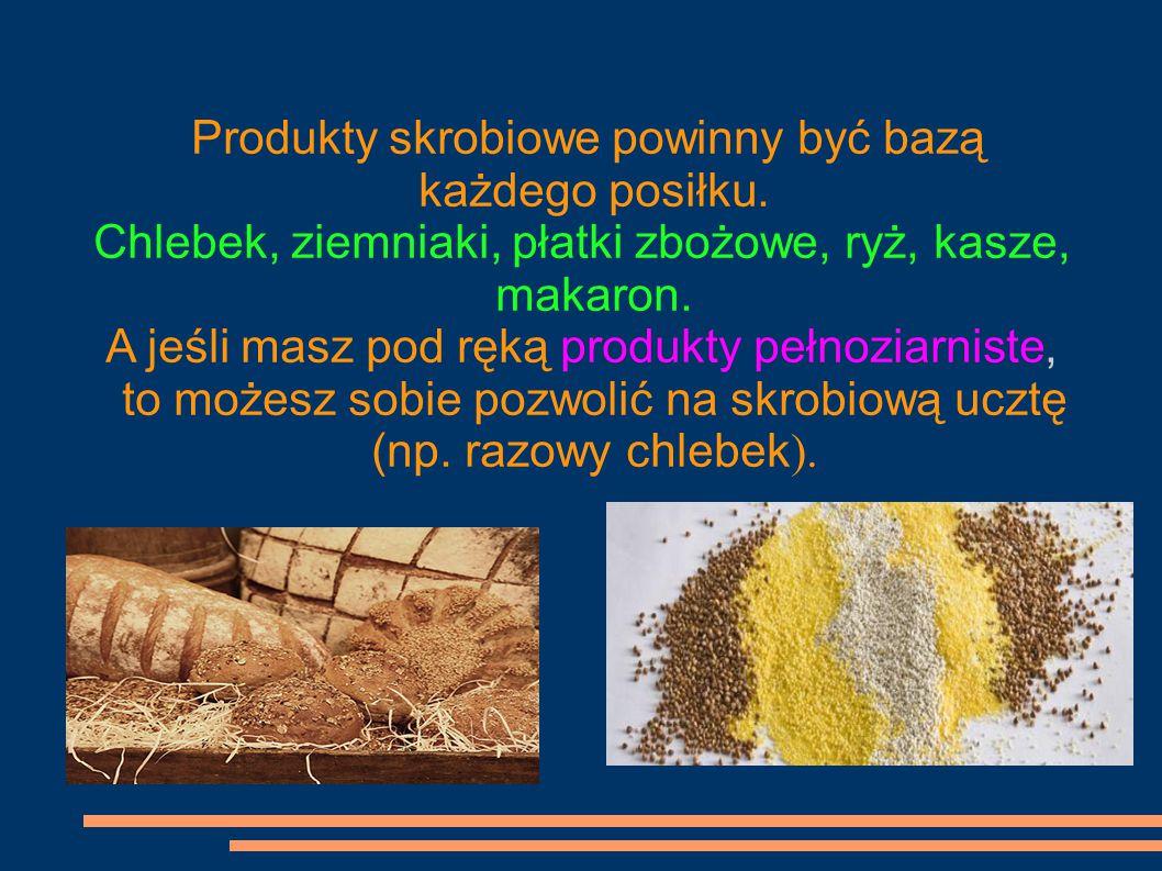 Produkty skrobiowe powinny być bazą każdego posiłku. Chlebek, ziemniaki, płatki zbożowe, ryż, kasze, makaron. A jeśli masz pod ręką produkty pełnoziar