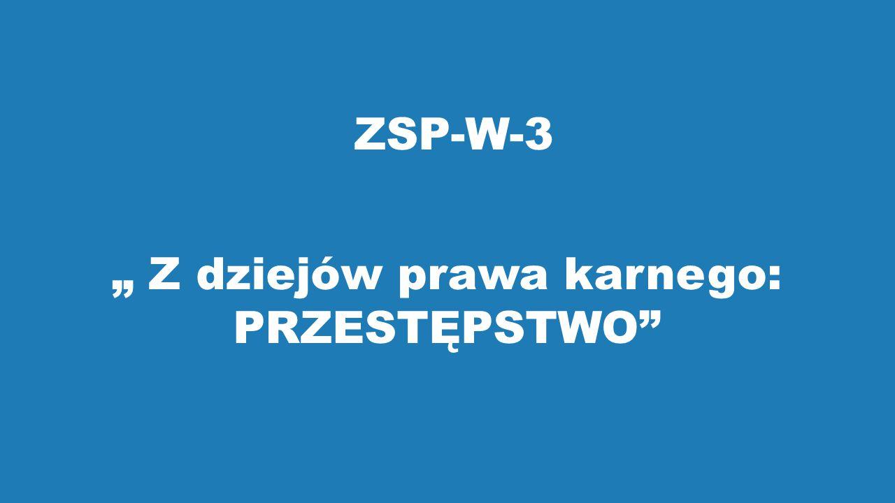 """ZSP-W-3 """" Z dziejów prawa karnego: PRZESTĘPSTWO"""""""