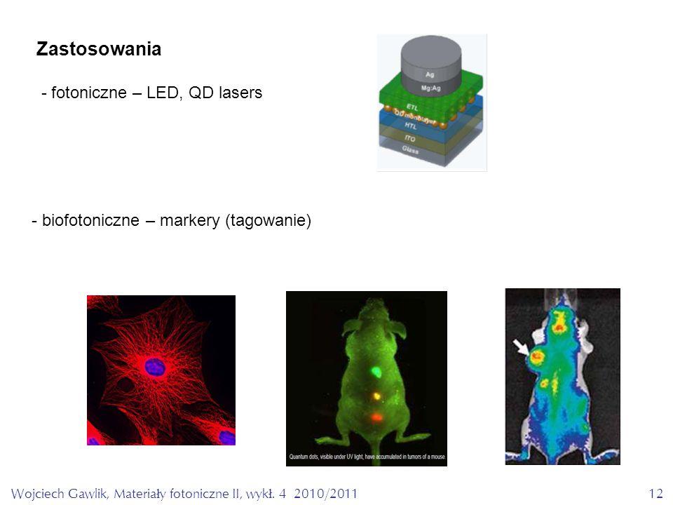 Wojciech Gawlik, Materiały fotoniczne II, wykł. 4 2010/201112 Zastosowania - fotoniczne – LED, QD lasers - biofotoniczne – markery (tagowanie)