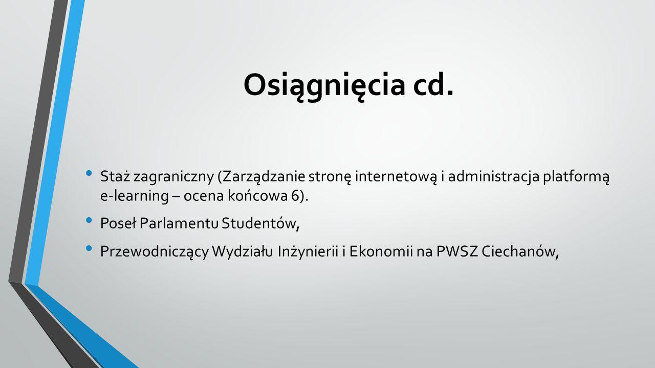 Osiągnięcia cd. Staż zagraniczny (Zarządzanie stronę internetową i administracja platformą e-learning – ocena końcowa 6). Poseł Parlamentu Studentów,
