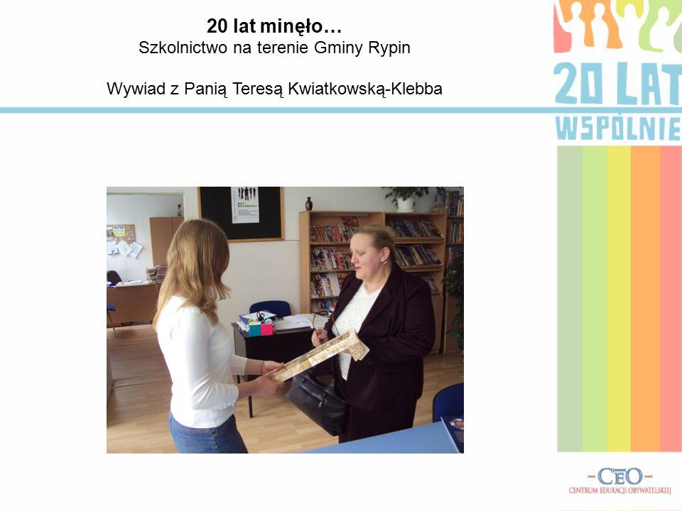 20 lat minęło… Szkolnictwo na terenie Gminy Rypin Wywiad z Panią Teresą Kwiatkowską-Klebba