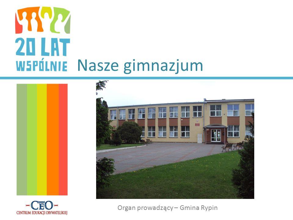 Nasze gimnazjum Organ prowadzący – Gmina Rypin