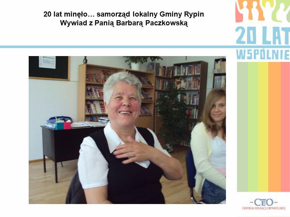 20 lat minęło… samorząd lokalny Gminy Rypin Wywiad z Panią Barbarą Paczkowską