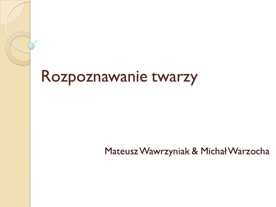 Rozpoznawanie twarzy Mateusz Wawrzyniak & Michał Warzocha