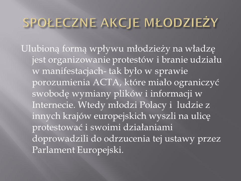 Ulubioną formą wpływu młodzieży na władzę jest organizowanie protestów i branie udziału w manifestacjach- tak było w sprawie porozumienia ACTA, które