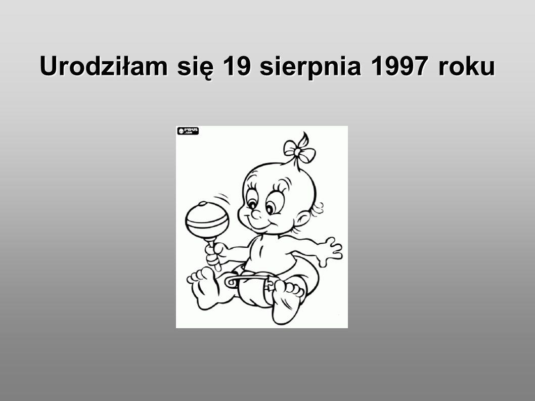 Urodziłam się 19 sierpnia 1997 roku