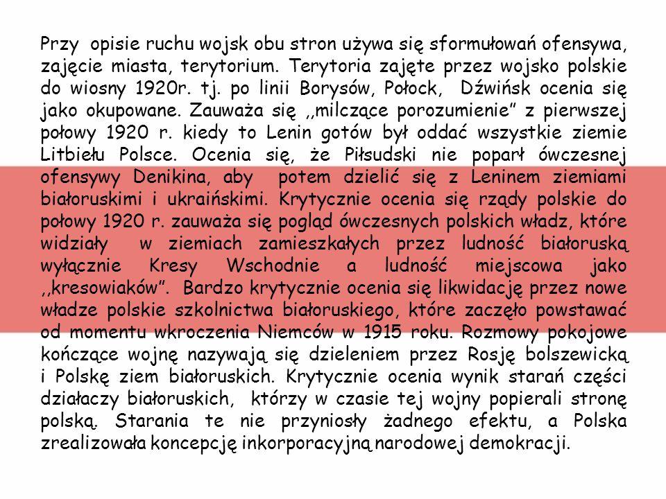 Białoruska historiografia niezależna (od władz), nieco inaczej ocenia wydarzenia tej wojny. Zauważa ówczesną skomplikowaną sytuację po- lityczną. Prze