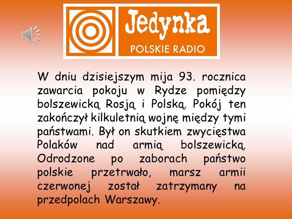 W dniu dzisiejszym mija 93.rocznica zawarcia pokoju w Rydze pomiędzy bolszewicką Rosją i Polską.
