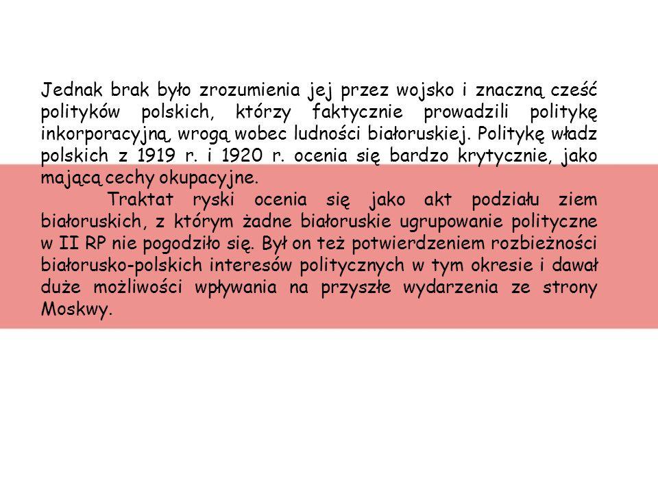 Historiografia białoruska z Polski metodologicznie jest taka sama jak historiografia polska. Widzi złożoność ówczesnych wydarzeń, ekspansjonizm bolsze