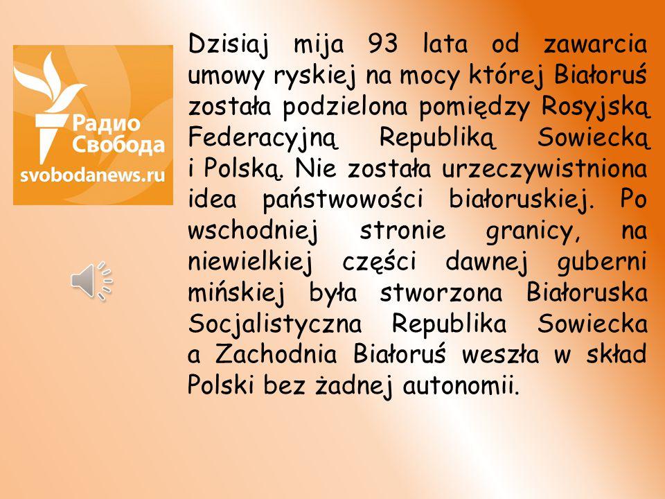 Dzisiaj mija 93 lata od podpisania umowy pokojowej w Rydze pomiędzy Sowietami i Polską. Umowa ta, dzieląca ziemie białoruskie, nie została poparta prz
