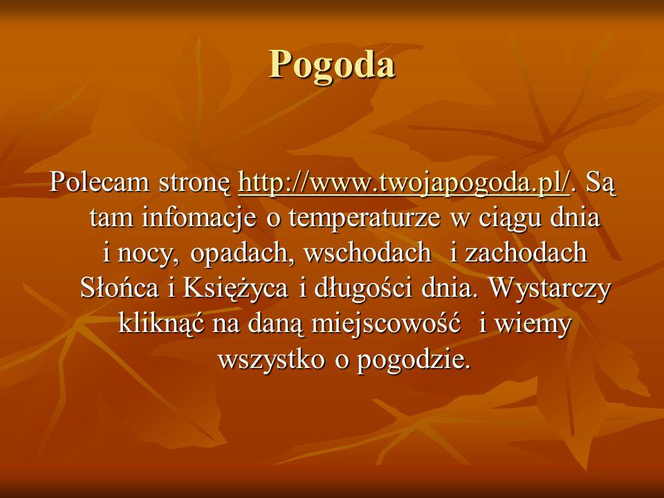 Pogoda Polecam stronę http://www.twojapogoda.pl/.