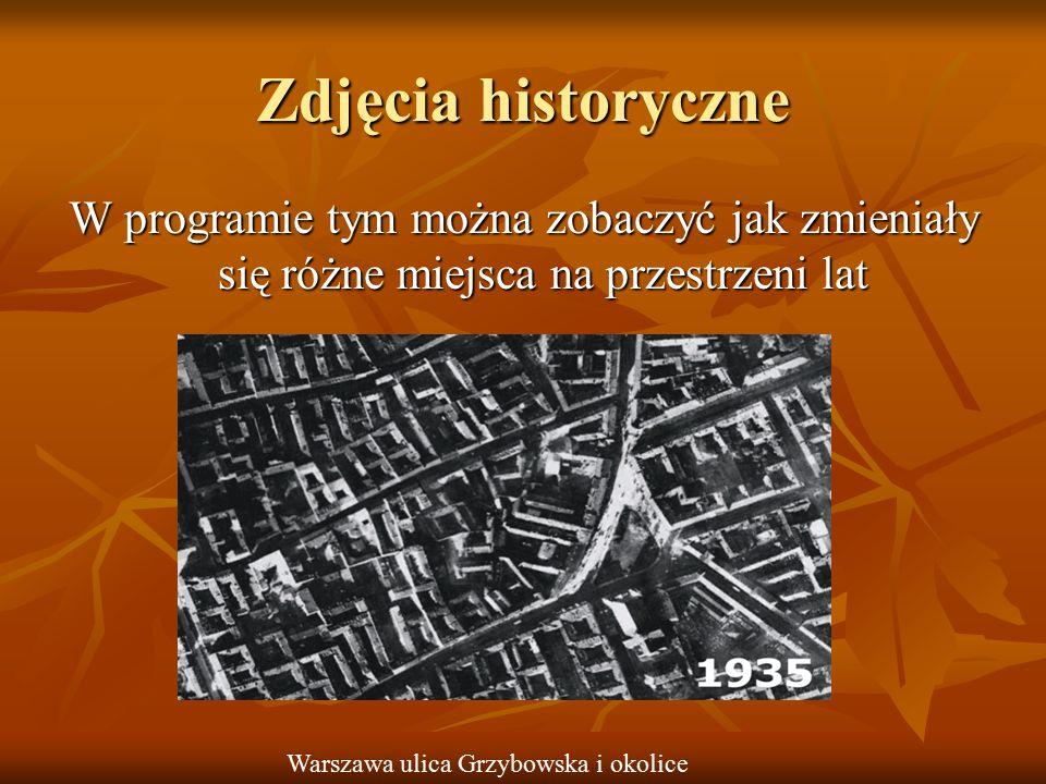 Zdjęcia historyczne W programie tym można zobaczyć jak zmieniały się różne miejsca na przestrzeni lat Warszawa ulica Grzybowska i okolice