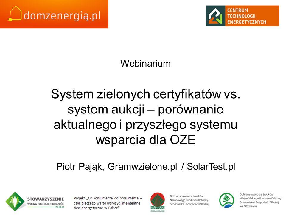 Webinarium System zielonych certyfikatów vs. system aukcji – porównanie aktualnego i przyszłego systemu wsparcia dla OZE Piotr Pająk, Gramwzielone.pl