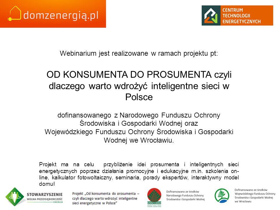 Webinarium jest realizowane w ramach projektu pt: OD KONSUMENTA DO PROSUMENTA czyli dlaczego warto wdrożyć inteligentne sieci w Polsce dofinansowanego z Narodowego Funduszu Ochrony Środowiska i Gospodarki Wodnej oraz Wojewódzkiego Funduszu Ochrony Środowiska i Gospodarki Wodnej we Wrocławiu.