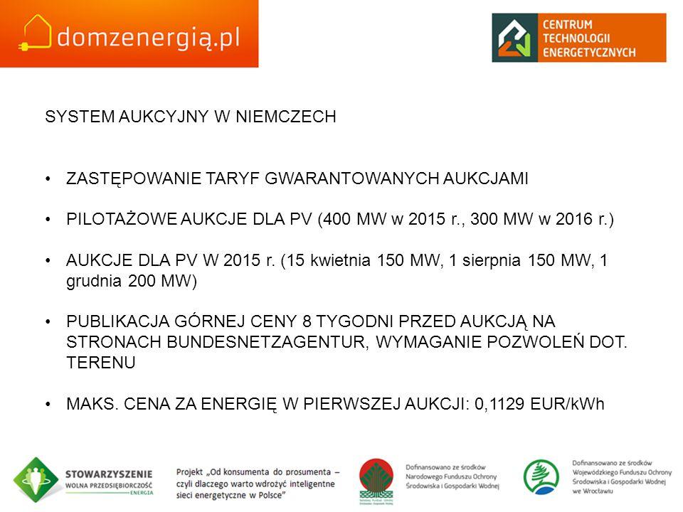 SYSTEM AUKCYJNY W NIEMCZECH ZASTĘPOWANIE TARYF GWARANTOWANYCH AUKCJAMI PILOTAŻOWE AUKCJE DLA PV (400 MW w 2015 r., 300 MW w 2016 r.) AUKCJE DLA PV W 2