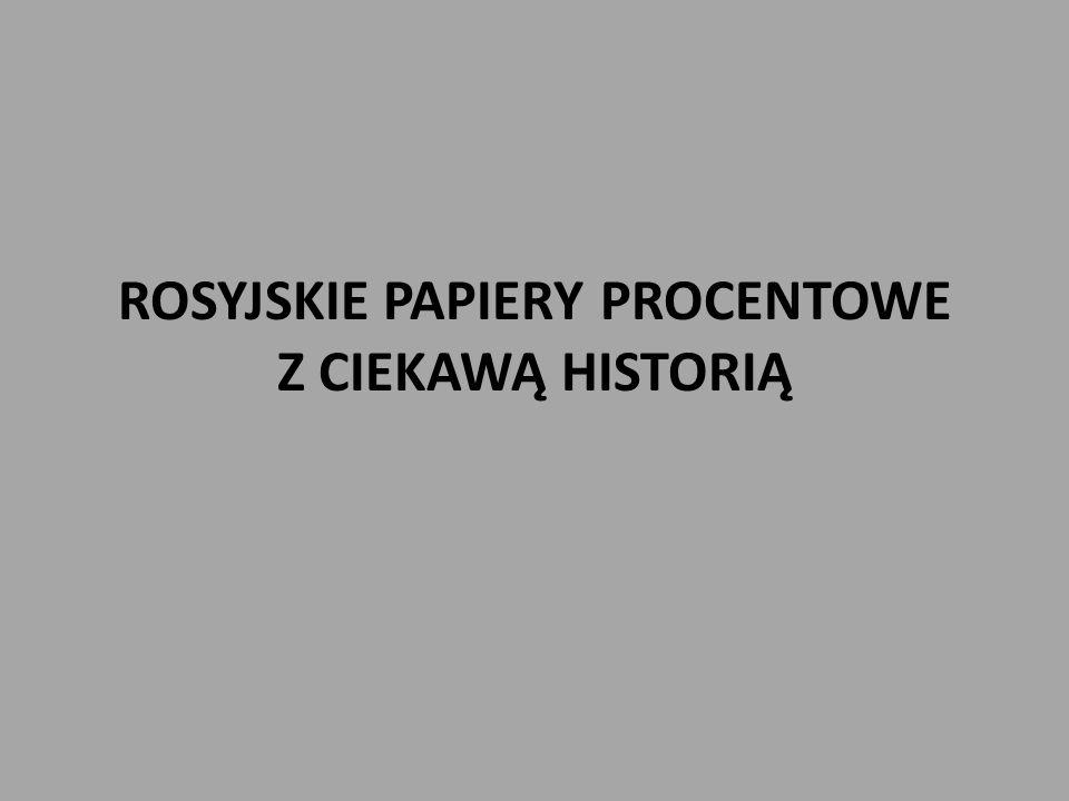 ROSYJSKIE PAPIERY PROCENTOWE Z CIEKAWĄ HISTORIĄ
