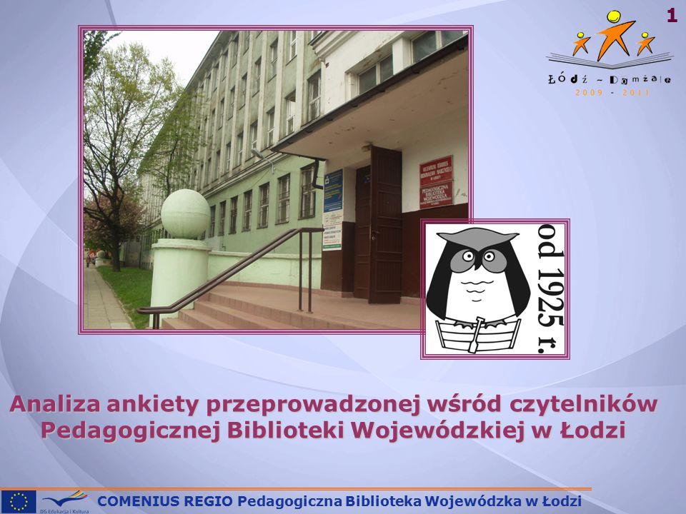 COMENIUS REGIO Pedagogiczna Biblioteka Wojewódzka w Łodzi 1Analiza ankiety przeprowadzonej wśród czytelników Pedagogicznej Biblioteki Wojewódzkiej w Łodzi