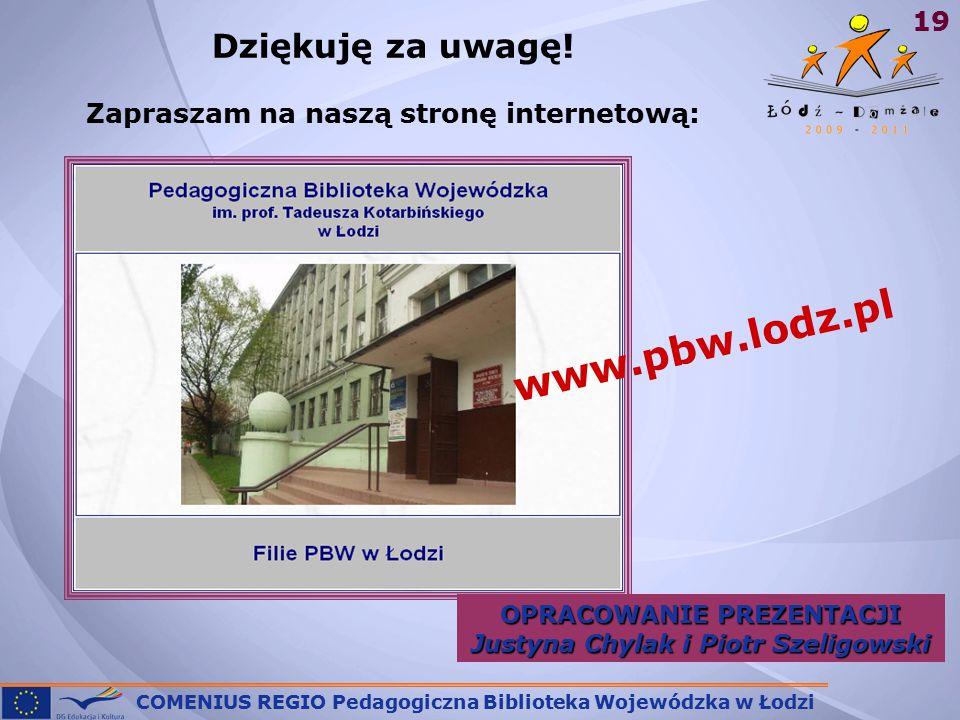 COMENIUS REGIO Pedagogiczna Biblioteka Wojewódzka w Łodzi 19 Dziękuję za uwagę.