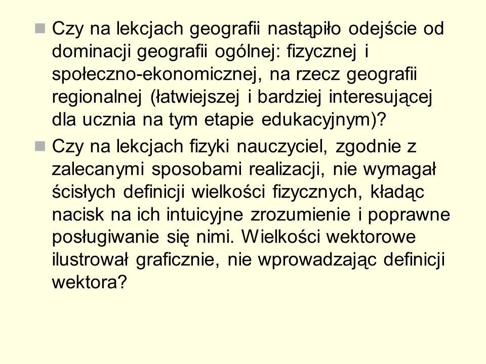 Czy na lekcjach geografii nastąpiło odejście od dominacji geografii ogólnej: fizycznej i społeczno-ekonomicznej, na rzecz geografii regionalnej (łatwi