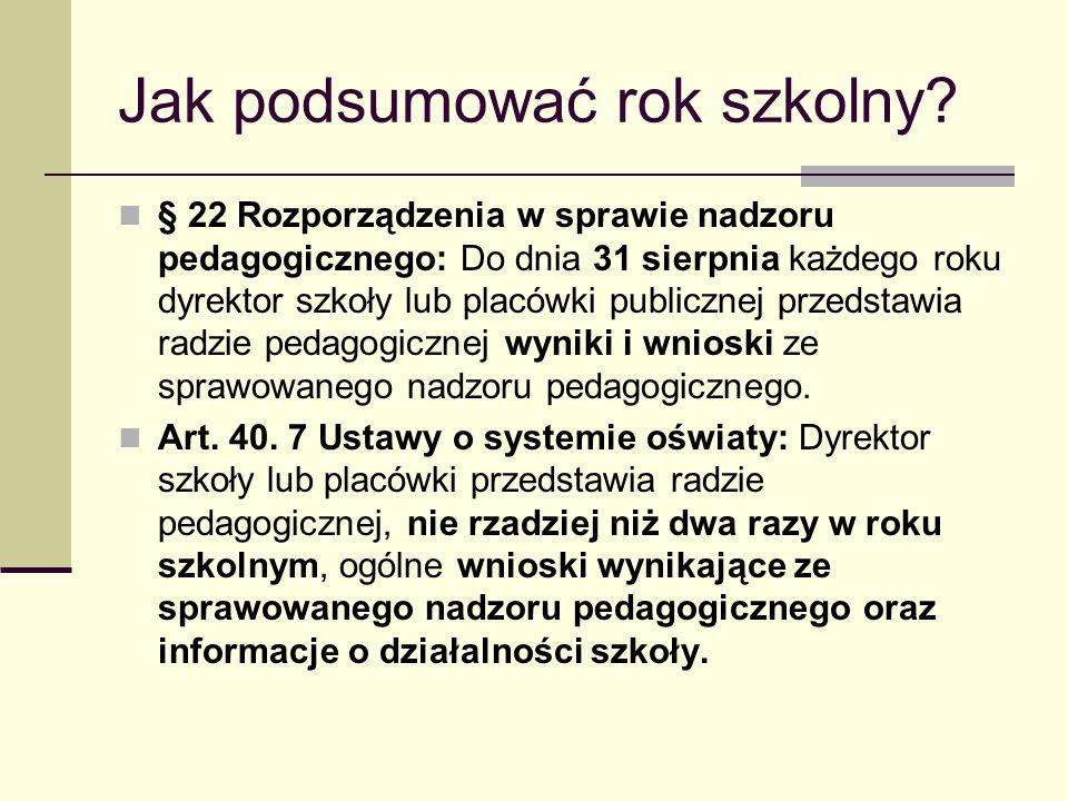 Jak podsumować rok szkolny? § 22 Rozporządzenia w sprawie nadzoru pedagogicznego: Do dnia 31 sierpnia każdego roku dyrektor szkoły lub placówki public