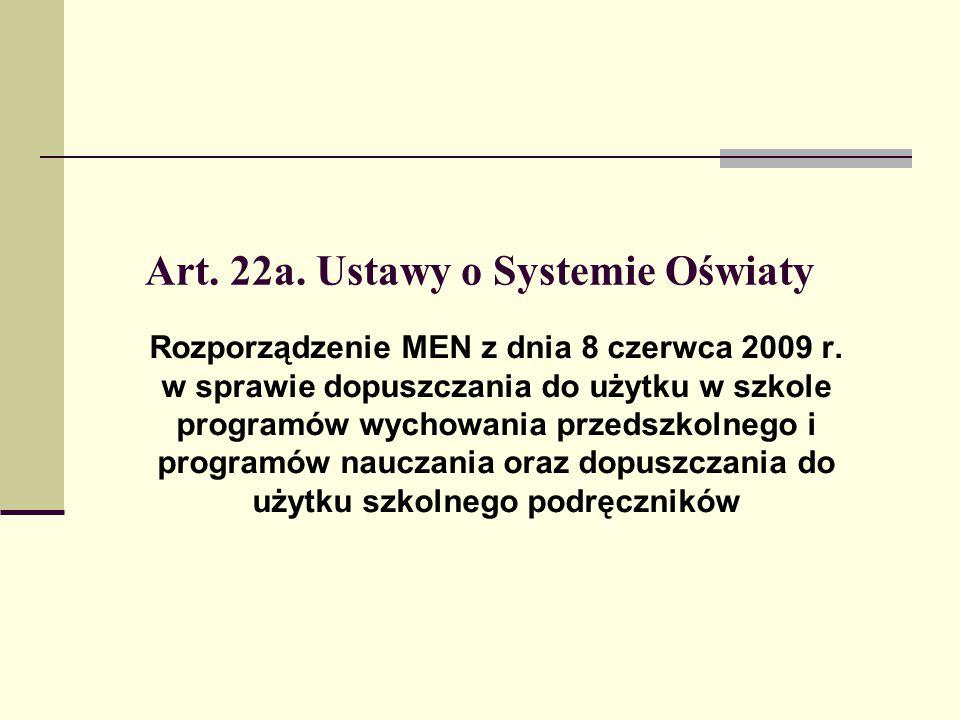 Art. 22a. Ustawy o Systemie Oświaty Rozporządzenie MEN z dnia 8 czerwca 2009 r. w sprawie dopuszczania do użytku w szkole programów wychowania przedsz