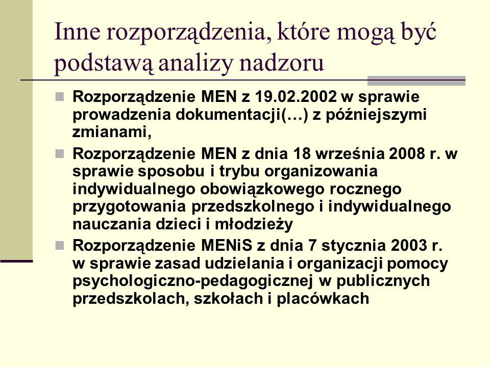 Inne rozporządzenia, które mogą być podstawą analizy nadzoru Rozporządzenie MEN z 19.02.2002 w sprawie prowadzenia dokumentacji(…) z późniejszymi zmia