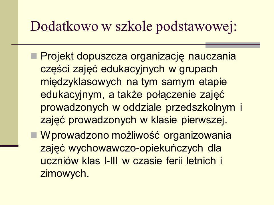 Dodatkowo w szkole podstawowej: Projekt dopuszcza organizację nauczania części zajęć edukacyjnych w grupach międzyklasowych na tym samym etapie edukac