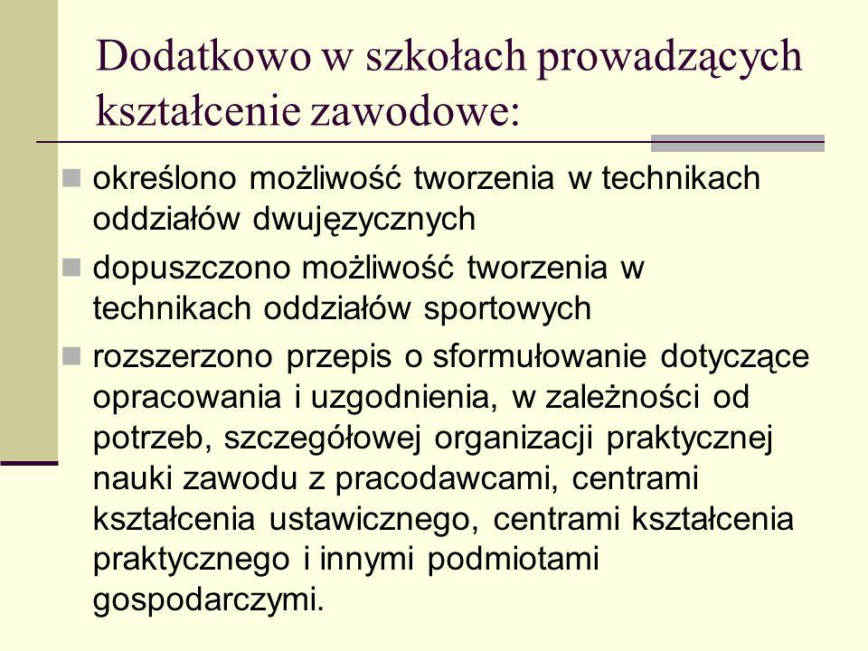 Dodatkowo w szkołach prowadzących kształcenie zawodowe: określono możliwość tworzenia w technikach oddziałów dwujęzycznych dopuszczono możliwość tworz